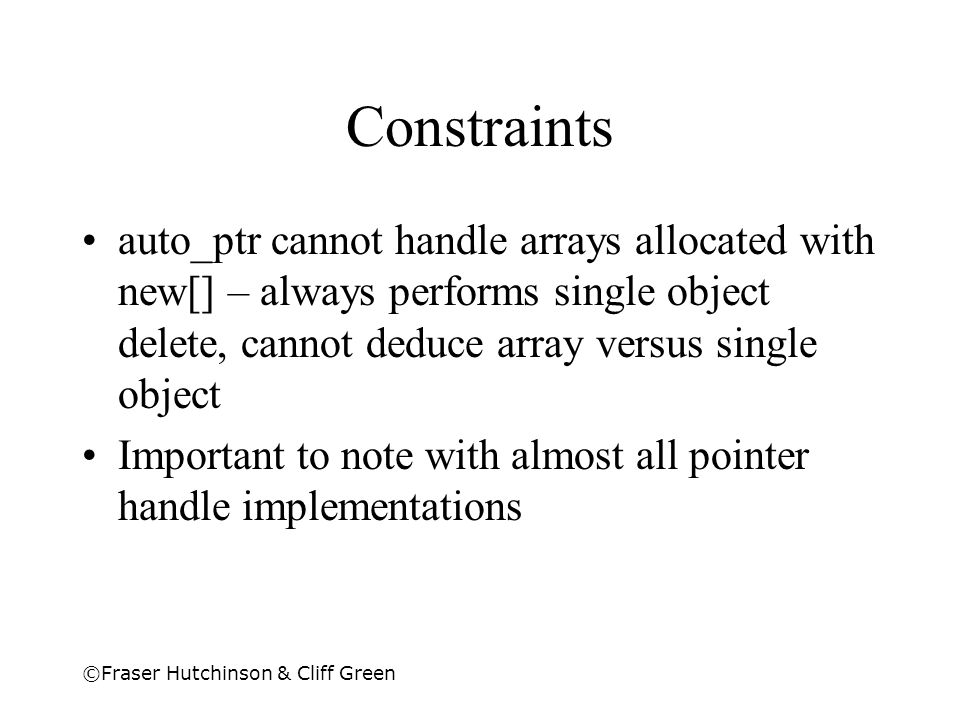 Constraints auto_ptr cannot handle arrays allocated with new[] – always performs single object delete, cannot deduce array versus single object.